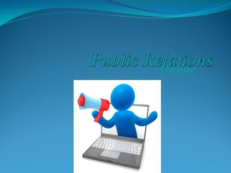 Online. Public Relations (PR) Is the systematic promotion of mutual understanding between an organization and its public.