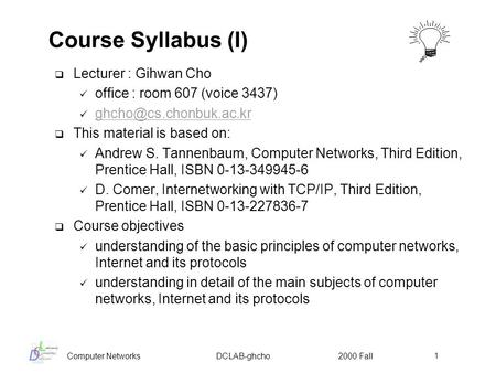 Computer Networks DCLAB-ghcho 2000 Fall 1 Course Syllabus (I)  Lecturer : Gihwan Cho office : room 607 (voice 3437)  This material.