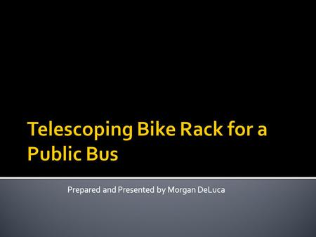 Prepared and Presented by Morgan DeLuca.  Rochester is pushing to become a more bike friendly city  There are issues arising with 'last-mile' transit.