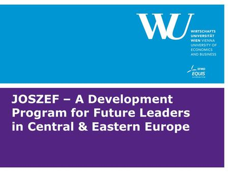 JOSZEF – A Development Program for Future Leaders in Central & Eastern Europe.