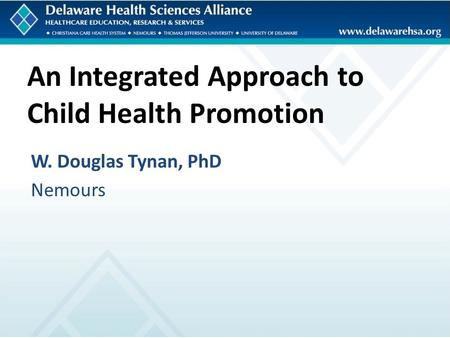 An Integrated Approach to Child Health Promotion W. Douglas Tynan, PhD Nemours.