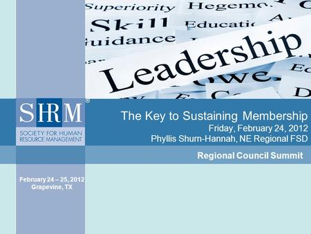 The Key to Sustaining Membership Friday, February 24, 2012 Phyllis Shurn-Hannah, NE Regional FSD Regional Council Summit February 24 – 25, 2012 Grapevine,