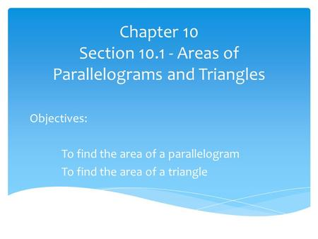 Chapter 10 Section Areas of Parallelograms and Triangles