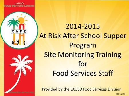 2014-2015 At Risk After School Supper Program Site Monitoring Training for Food Services Staff Provided by the LAUSD Food Services Division 08.01.2014.