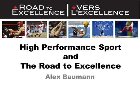 High Performance Sport and The Road to Excellence Alex Baumann.