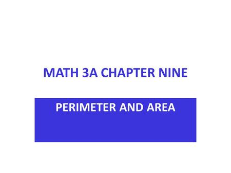 MATH 3A CHAPTER NINE PERIMETER AND AREA. LEARNING TARGETS AFTER YOU COMPLETE THIS CHAPTER, YOU WILL BE ABLE TO: CALCULATE PERIMETERS FOR REGULAR AND IRREGULAR.