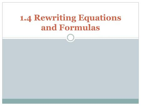 1.4 Rewriting Equations and Formulas. In section 1.3, we solved equations with one variable. Many equations involve more than one variable. We will solve.