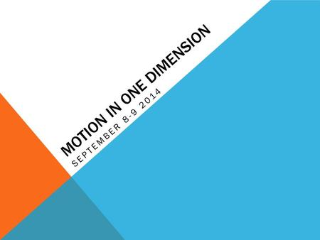 MOTION IN ONE DIMENSION SEPTEMBER 8-9 2014. GOAL To describe motion using vocabulary, equations, and graphs.