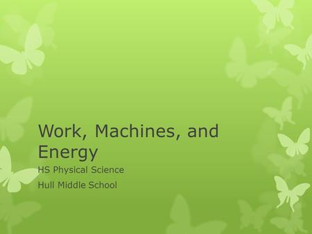 Work, Machines, and Energy HS Physical Science Hull Middle School.