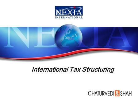 International Tax Structuring. Tax Structuring Tax Structuring is defined as a form into which business or financial activities may be organized to minimize.