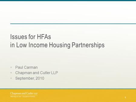  Paul Carman  Chapman and Cutler LLP  September, 2010 Issues for HFAs in Low Income Housing Partnerships 1.