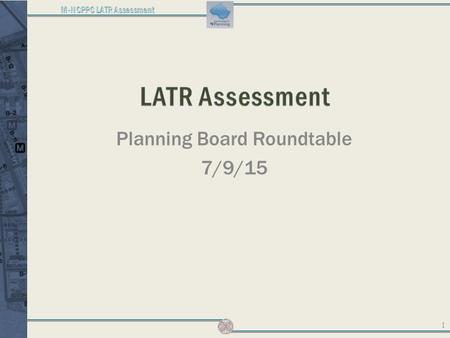 Planning Board Roundtable 7/9/15 1. 2 Status and schedule of Subdivision Staging Policy and related studies LATR TPAR Travel/4 model development Travel.