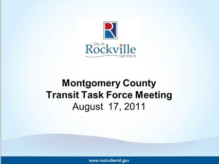Www.rockvillemd.gov Montgomery County Transit Task Force Meeting August 17, 2011.