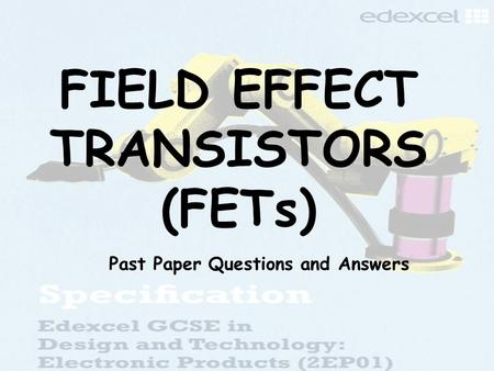 FIELD EFFECT TRANSISTORS (FETs) Past Paper Questions and Answers.
