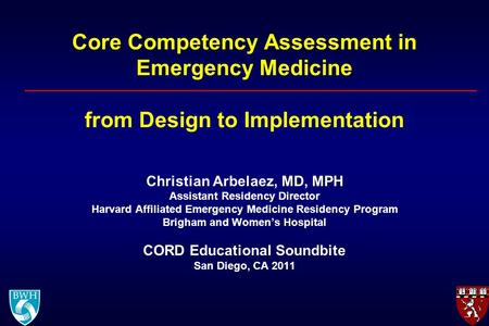 Core Competency Assessment in Emergency Medicine from Design to Implementation Christian Arbelaez, MD, MPH Assistant Residency Director Harvard Affiliated.