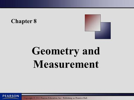 Copyright © 2011 Pearson Education, Inc. Publishing as Prentice Hall. Chapter 8 Geometry <strong>and</strong> Measurement.