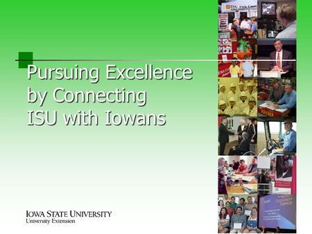 Pursuing Excellence by Connecting ISU with Iowans.