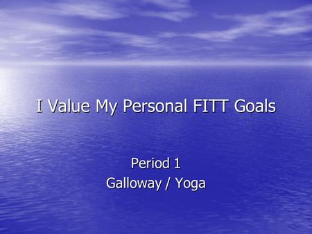I Value My Personal FITT Goals Period 1 Galloway / Yoga.