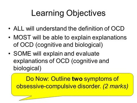 Learning Objectives ALL will understand the definition of OCD