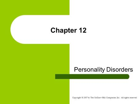 Copyright © 2007 by The McGraw-Hill Companies, Inc. All rights reserved. Chapter 12 Personality Disorders.