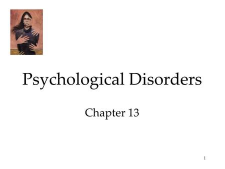 1 Psychological Disorders Chapter 13. 2 Psychological Disorders Perspectives on Psychological Disorders  Defining Psychological Disorders  Understanding.