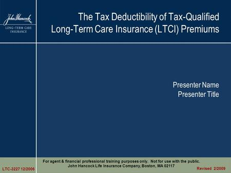 The Tax Deductibility of Tax-Qualified Long-Term Care Insurance (LTCI) Premiums Presenter Name Presenter Title For agent & financial professional training.