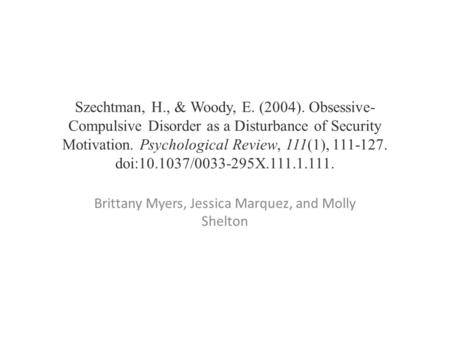 Szechtman, H., & Woody, E. (2004). Obsessive- Compulsive Disorder as a Disturbance of Security Motivation. Psychological Review, 111(1), 111-127. doi:10.1037/0033-295X.111.1.111.