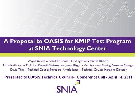 PRESENTATION TITLE GOES HERE A Proposal to OASIS for KMIP Test Program at SNIA Technology Center Wayne Adams – Board Chairman; Leo Leger – Executive Director.