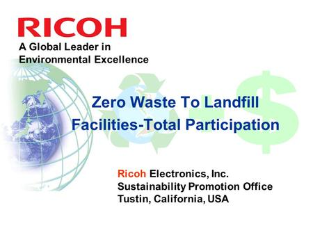 Ricoh Electronics, Inc. Sustainability Promotion Office Tustin, California, USA A Global Leader in Environmental Excellence Zero Waste To Landfill Facilities-Total.