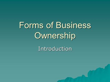 "Forms of Business Ownership Introduction. Sole Proprietorship  ""a business owned by one person who is subject to claims of creditors""  Advantages: 1)"