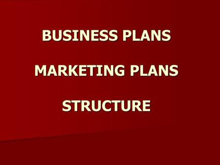 BUSINESS PLANS MARKETING PLANS STRUCTURE. WHAT IS BUSINESS? Business is the process of taking materials, goods or services from a beginning point and.