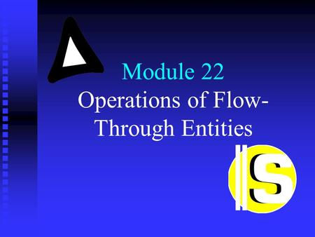 Module 22 Operations of Flow- Through Entities. Menu (1) 1. Definition of a flow-through entity 2. Reporting the operations of a flow-through entity 3.