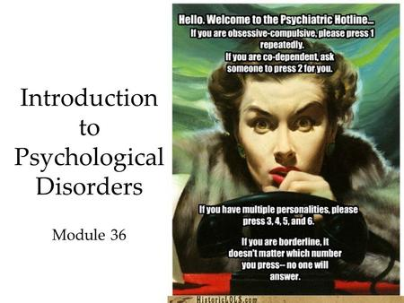 1 Introduction to Psychological Disorders Module 36.