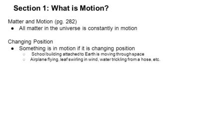 Section 1: What is Motion? Matter and Motion (pg. 282) ●All matter in the universe is constantly in motion Changing Position ●Something is in motion if.