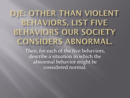 Then, for each of the five behaviors, describe a situation in which the abnormal behavior might be considered normal.