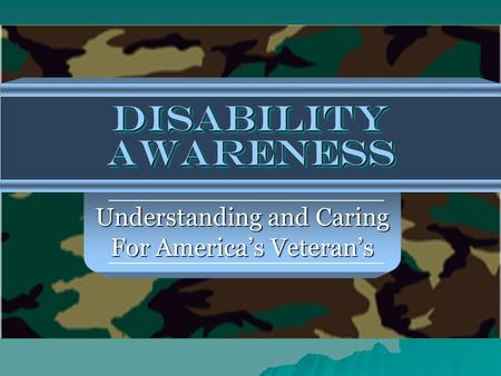 Disability Awareness Understanding and Caring For America's Veteran's.
