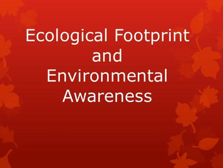 Ecological Footprint and Environmental Awareness.