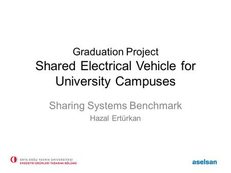 Graduation Project Shared Electrical Vehicle for University Campuses Sharing Systems Benchmark Hazal Ertürkan.