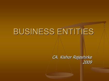 BUSINESS ENTITIES CA. Kishor Rajeshirke 2009 2009.