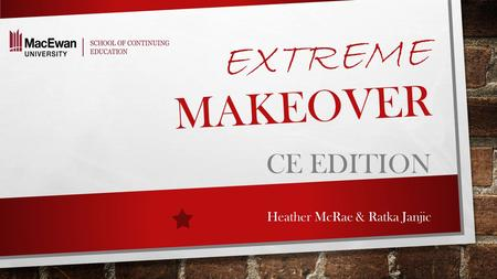 EXTREME MAKEOVER CE EDITION Heather McRae & Ratka Janjic.