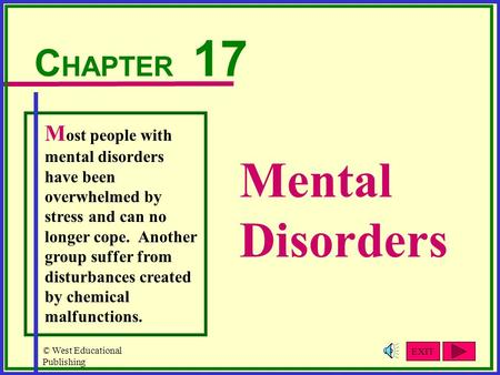 © West Educational Publishing Mental Disorders C HAPTER 17 M ost people with mental disorders have been overwhelmed by stress and can no longer cope. Another.