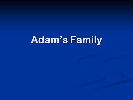 Adam's Family. What is lineage? Great-grandparents Grandparents Parents Children Grandchildren Great-grandchildren Our identity is socially constructed.