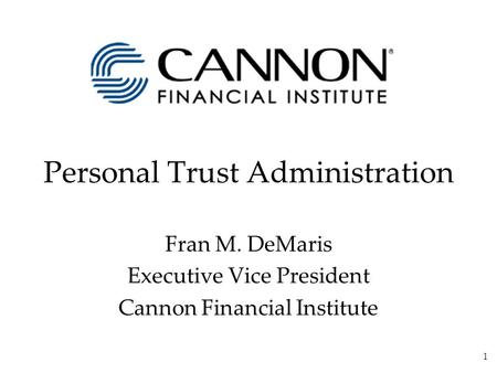 1 Personal Trust Administration Fran M. DeMaris Executive Vice President Cannon Financial Institute.