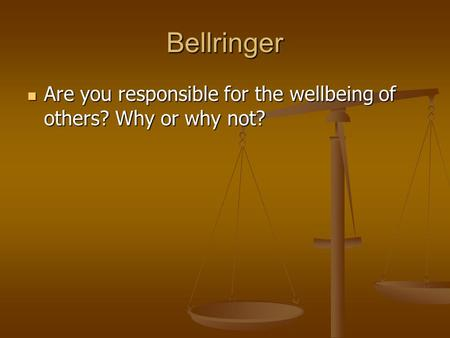 Bellringer Are you responsible for the wellbeing of others? Why or why not? Are you responsible for the wellbeing of others? Why or why not?