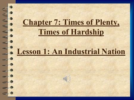 Chapter 7: Times of Plenty, Times of Hardship Lesson 1: An Industrial Nation.