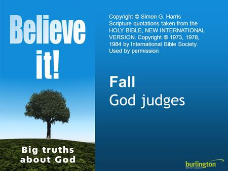 Fall God judges Copyright © Simon G. Harris Scripture quotations taken from the HOLY BIBLE, NEW INTERNATIONAL VERSION. Copyright © 1973, 1978, 1984 by.