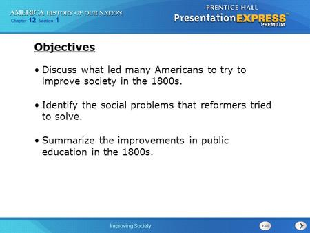 Objectives Discuss what led many Americans to try to improve society in the 1800s. Identify the social problems that reformers tried to solve. Summarize.