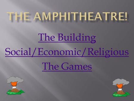 The Building Social/Economic/Religious The Games.