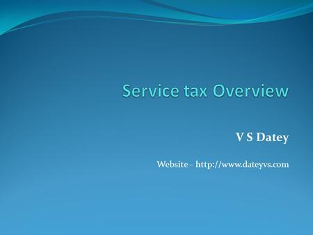 V S Datey Website –  Background Service tax introduced in July 1994 on three services – scope expanded every year and about 117.