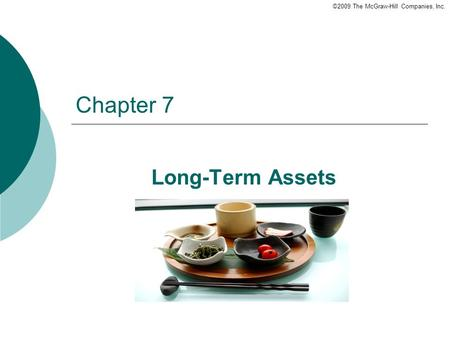 ©2009 The McGraw-Hill Companies, Inc. Chapter 7 Long-Term Assets.